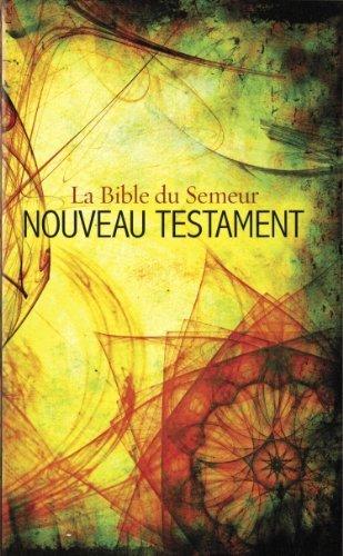French New Testament: La Bible Du Semeur Nouveau Testament French Edition By Biblica 2013 Paperback