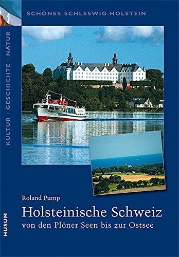 Schönes Schleswig-Holstein: Kultur - Geschichte - Natur: Holsteinische Schweiz: vom Plöner See bis zur Ostsee