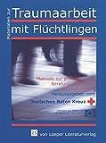Materialien zur Traumaarbeit mit Flüchtlingen: Manuale zur professionellen Beratung, Betreuung und Behandlung