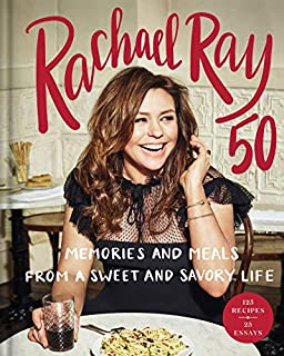 Book Cover: Rachael Ray 50: Memories and Meals from a Sweet and Savory Life: A Cookbook