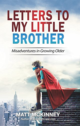 Letters To My Little Brother: Misadventures In Growing Older