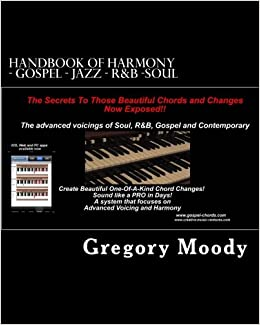 Book Handbook of Harmony - Gospel - Jazz - RandB -Soul: The secrets to those beautiful chord changes now exposed: Volume 1