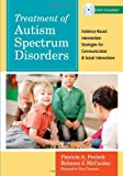 Treatment of Autism Spectrum Disorders : Evidence-Based Intervention Strategies for Communication and Social Interactions W/DVD, Communication and Language Intervention Series, Prelock, Patricia A. and McCauley, Rebecca, 1598570536