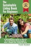 The Sustainable Living Book for Beginners: a Self Sufficiency Starter or How to Be a Self Reliant Homesteader and Have a Simple Life, Living off Grid, Frank Randall, 1482610469