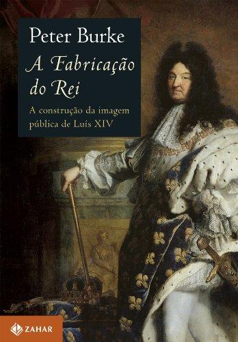 A fabricação do rei: A construção da imagem pública de Luís XIV
