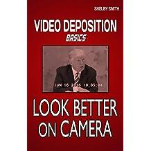VIDEO DEPOSITION BASICS: LOOK BETTER ON CAMERA (Video Deposition Fixes Book 1)