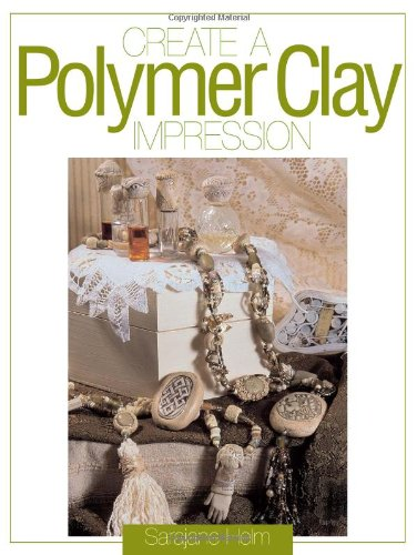 Read Online Create a Polymer Clay Impression pdf epub