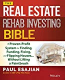 img - for The Real Estate Rehab Investing Bible: A Proven-Profit System for Finding, Funding, Fixing, and Flipping Houses...Without Lifting a Paintbrush book / textbook / text book