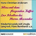 Tobias mit dem fliegenden Koffer / Der Schatten des Herrn Alexander | Hans Christian Andersen