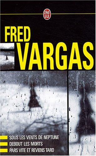 Fred Vargas Coffret en 3 volumes : Sous les vents de Neptune ; Debout les morts ; Pars vite et reviens tard