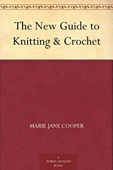 The New Guide to Knitting & Crochet by [Cooper, Marie Jane]