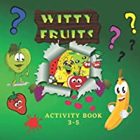 Witty Fruits. Activity book 3-5.: Fruit-themed book for kids to learn and play.