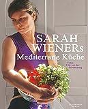 Sarah Wieners Mediterrane Küche: Kochbuch