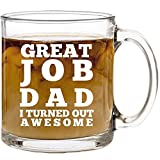Great Job Dad I Turned Out Awesome Coffee Mug - Cute, Funny Gifts for Fathers Day, Birthday or Christmas from Son, Daughter or Wife - Best Fun Present Ideas for Him Daddy from Kids - 13 oz Glass Mugs