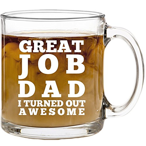 Great Job Dad I Turned Out Awesome Coffee Mug - Cute, Funny Gifts for Fathers Day, Birthday or Christmas from Son, Daughter or Wife - Best Fun Present Ideas for Him Daddy from Kids - 13 oz Glass Mugs by Humor Us Home Goods