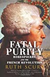 Front cover for the book Fatal Purity: Robespierre and the French Revolution by Ruth Scurr