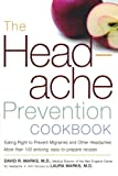 img - for The Headache Prevention Cookbook: Eating Right to Prevent Migraines and Other Headaches book / textbook / text book