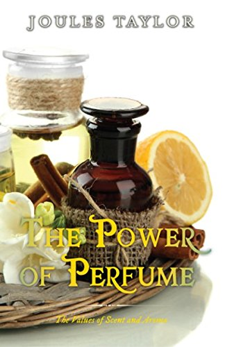 The Power of Perfume: The Values of Scent and Aroma