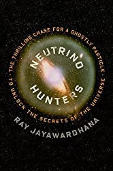 Neutrino Hunters: The Thrilling Chase for a Ghostly Particle to Unlock the Secrets of the Universe by Ray Jayawardhana (2013-12-10)