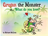 Grogan the Monster: In...What Do You Love?