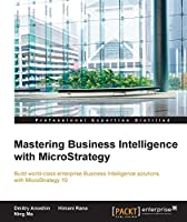 Mastering Business Intelligence with MicroStrategy Front Cover