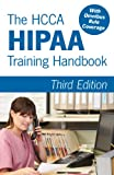 The HCCA HIPAA Training Handbook, 3rd Edition, Health Care Compliance Association, 0977843092