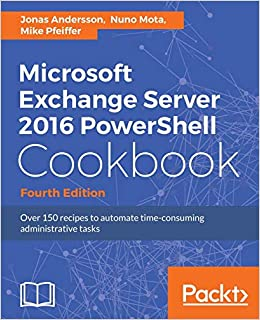 Microsoft Exchange Server 2016 PowerShell Cookbook - Fourth