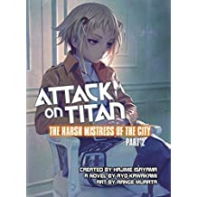 Attack on Titan: The Harsh Mistress of the City, Part 2 by Ryo Kawakami (2015-09-29)