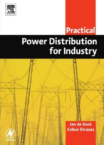 Practical Power Distribution for Industry (Practical Professional Books from Elsevier) 1st edition by De Kock, Jan, Strauss CPEng BSc (ElecEng) Bcomm, Cobus (2004) Paperback