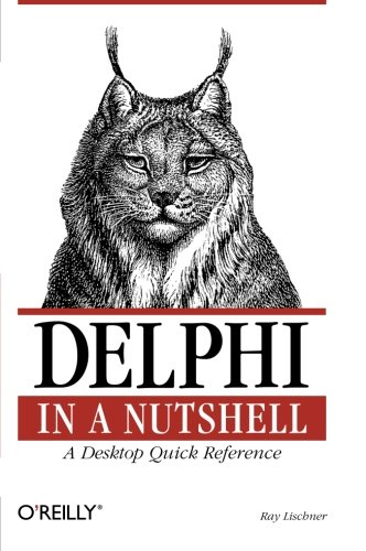 Delphi in a Nutshell: A Desktop Quick Reference (In a Nutshell (O'Reilly)) by O'Reilly Media