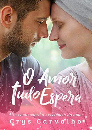 O Amor Tudo Espera: Um conto sobre a excelência do amor! (Amor Excelente Livro 3)