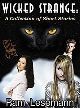 Wicked Strange: A Collection of Short Stories by [Lesemann, Pam]