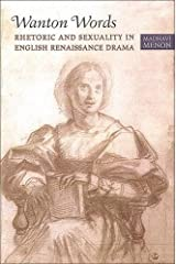 Wanton Words: Rhetoric and Sexuality in English Renaissance Drama Hardcover