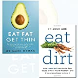 Eat Fat Get Thin and Eat Dirt 2 Books Bundle Collection -