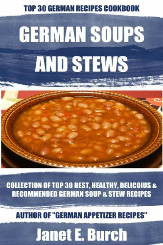 Collection Of Top 30 Best And Recommended German Soups And Stews Recipes