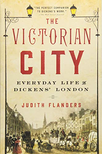 The Victorian City: Everyday Life in Dickens' London (The Best Neighborhoods In London)