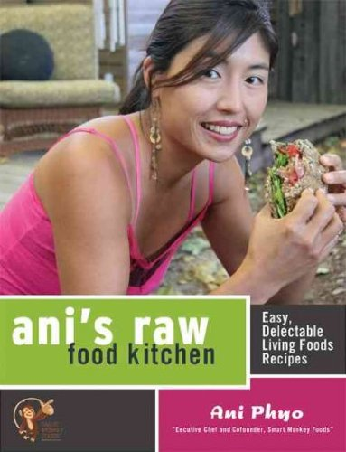 Ani's Raw Food Kitchen: Easy, Delectable Living Foods Recipes [Paperback] [2007] (Author) Ani Phyo