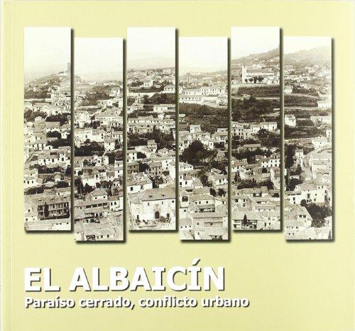 El Albaizín : paraiso cerrado, conflicto urbano