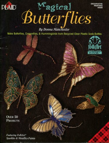 Magical Butterflies ~ Make Butterflies, Dragonflies, & Hummingbirds from Recycled Clear Plastic Soda Bottles (Decorative Painting)