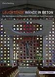 Leuchtende Wände in Beton : Die Matthäuskirche Pforzheim (1951-1953) Von Egon Eiermann: Ihre Vorbilder, Ihre Vorbildfunktion, Gerbing, Chris, 3795427045