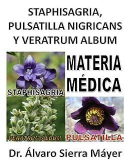 STAPHISAGRIA, PULSATILLA NIGRICANS Y VERATRUM ALBUM: Materia Médica basada en el Repertorio de Barthel de [MAYER, ALVARO SIERRA]