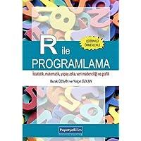 R İle Programlama: Çözümlü Örneklerle İstatistik, Matematik, Yapay Zeka, Veri Madenciliği ve Grafik