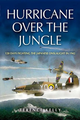 Hurricane over the Jungle: 120 Days Fighting the Japanese Onslaught in 1942 by [Kelly, Terence]
