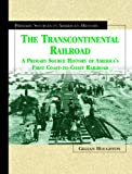 The Transcontinental Railroad: A Primary Source History of Americas First Coast-To-Coast Railroad (Primary Sources in American History)