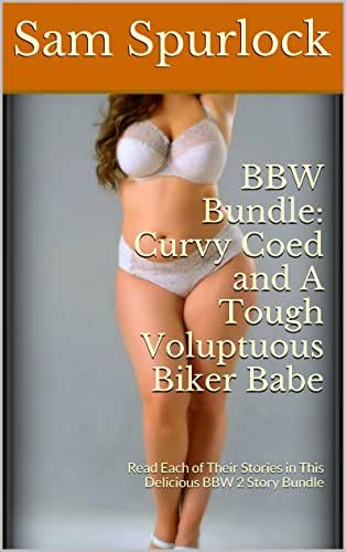 BBW Bundle: Curvy Coed and A Tough Voluptuous Biker Babe: Read Each of Their Stories in This Delicious BBW 2 Story Bundle