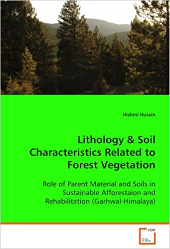 Lithology & Soil Characteristics Related to ForestVegetation: Role of Parent Material and Soils in SustainableAfforestaion and Rehabilitation (Garhwal-Himalaya)