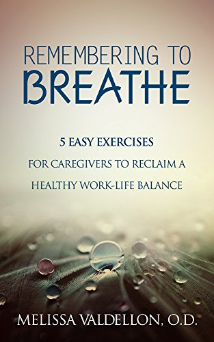 Remembering to Breathe: 5 Easy Exercises for Caregivers to Reclaim a Healthy Life-Work Balance by [Valdellon, Melissa]