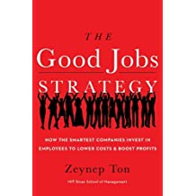 The Good Jobs Strategy: How the Smartest Companies Invest in Employees to Lower Costs and Boost Profits