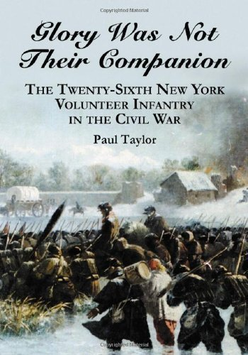 Glory Was Not Their Companion: The Twenty-Sixth New York Volunteer Infantry in the Civil War Reprint Edition by Taylor, Paul published by McFarland PDF