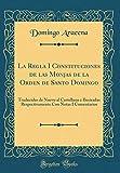La Regla I Constituciones de las Monjas de la Orden de Santo Domingo: Traducidas de Nuevo al Castellano e Ilustradas Respectivamente Con Notas I Comentarios (Classic Reprint)
